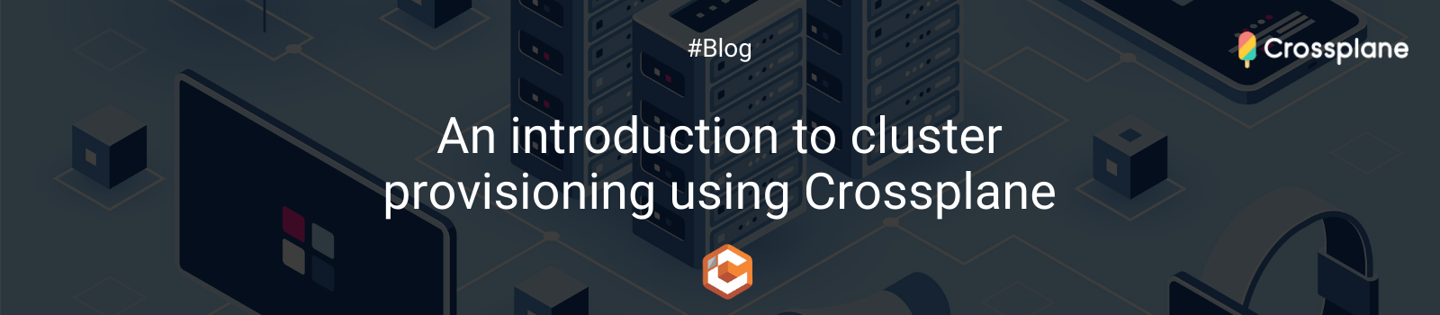 An introduction to cluster provisioning using Crossplane